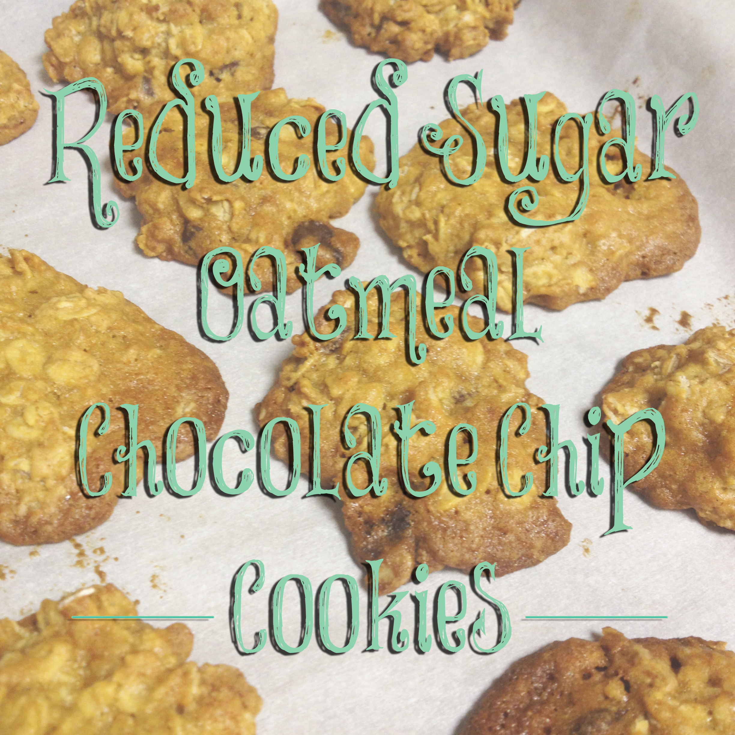 Reduced-Sugar Oatmeal Chocolate Chip Cookies - Intentional ...