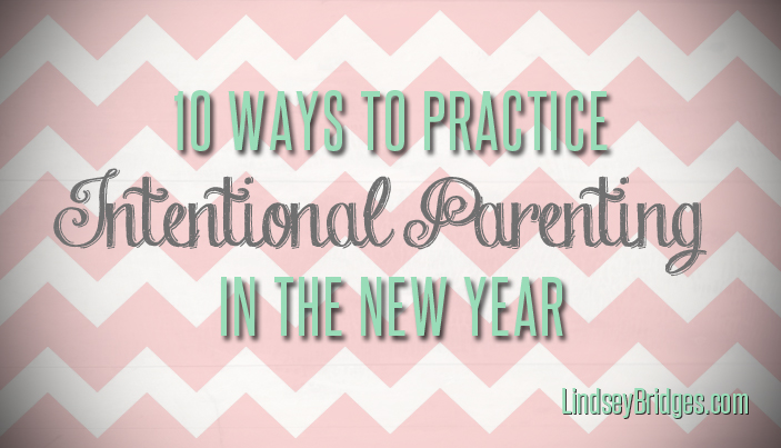 10_ways_to_practice_intentional_parenting_in_the_new_year_lindsey_bridges
