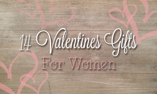 14 valentine 39 s gift ideas for women intentional living for Valentine gifts for ladies
