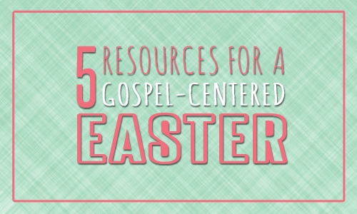 Gospel-Centered Easter