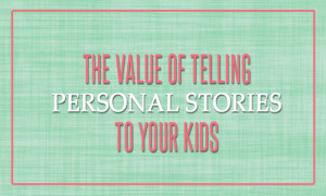 telling personal stories to your kids