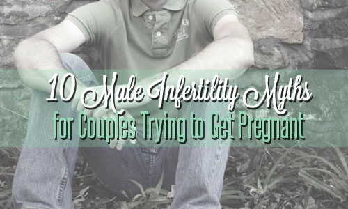 10-Male-Infertility-Myths-for-Couples-Trying-to-Get-Pregnant