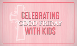 celebrating-good-friday-with-kids