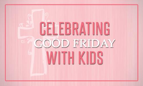 celebrating-good-friday-with-kids
