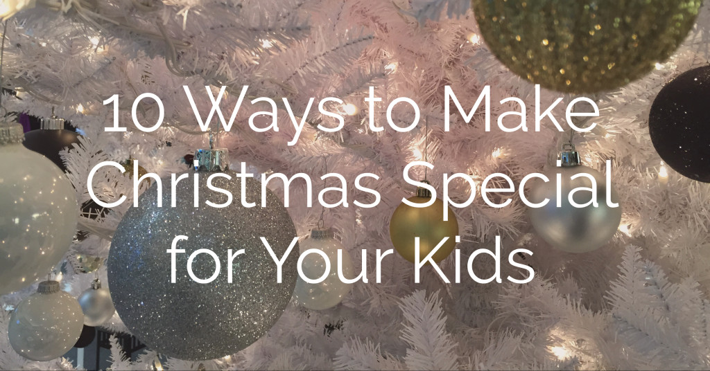 10-ways-to-make-christmas-special-for-your-kids-lindsey-bridges