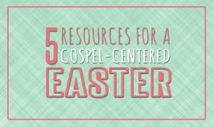 Gospel-Centered Easter